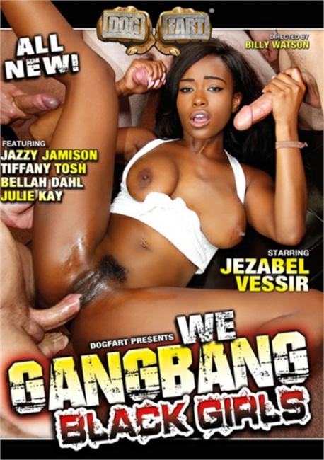 We Gangbang Black Girls (2017) DVDRip